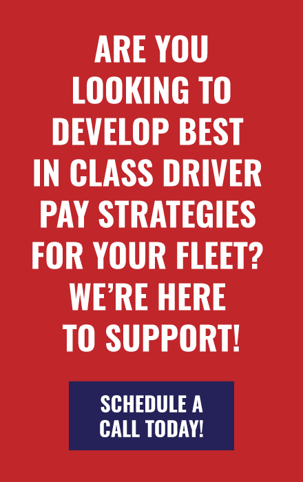 Are you looking to develop best in class driver pay strategies for your fleet? We're here to support! SCHEDULE A CALL TODAY!
